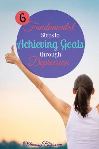When you have depression you can seriously lack the motivation to even set goals let alone achieve them. Read these 6 Fundamental Steps to achieving goals through depression to stop letting depression keep you from your goals. #goals #depression #mentalhealth #mentalhealthawareness #personaldevelopment #personalgrowth #success #achievegoals