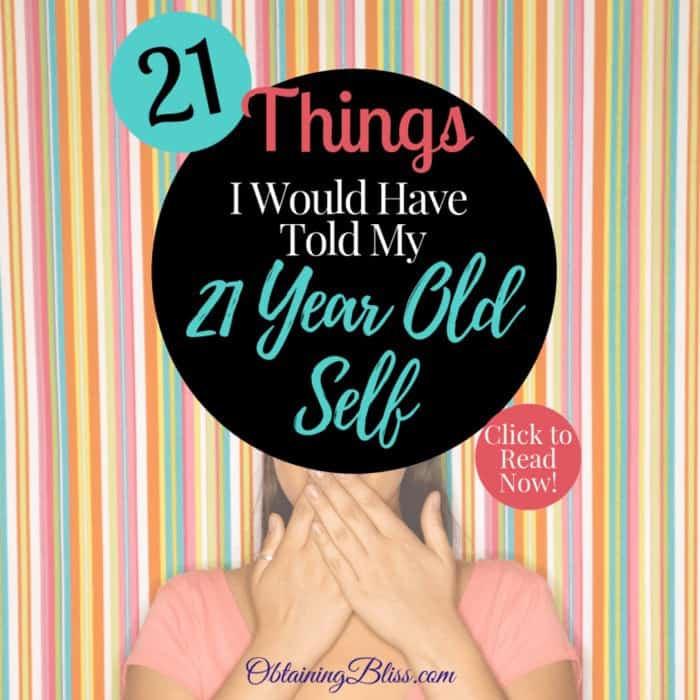 21 Things I Would Have Told My 21-Year-Old Self