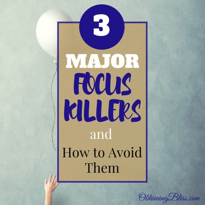 3 Major Focus Killers and How To Avoid Them