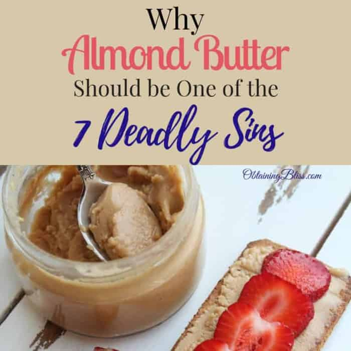 Why Almond Butter Should be One of the 7 Deadly Sins