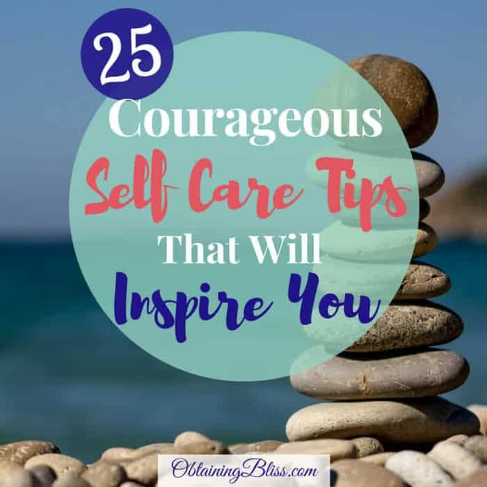 25 Courageous Self Care Tips That Will Inspire You