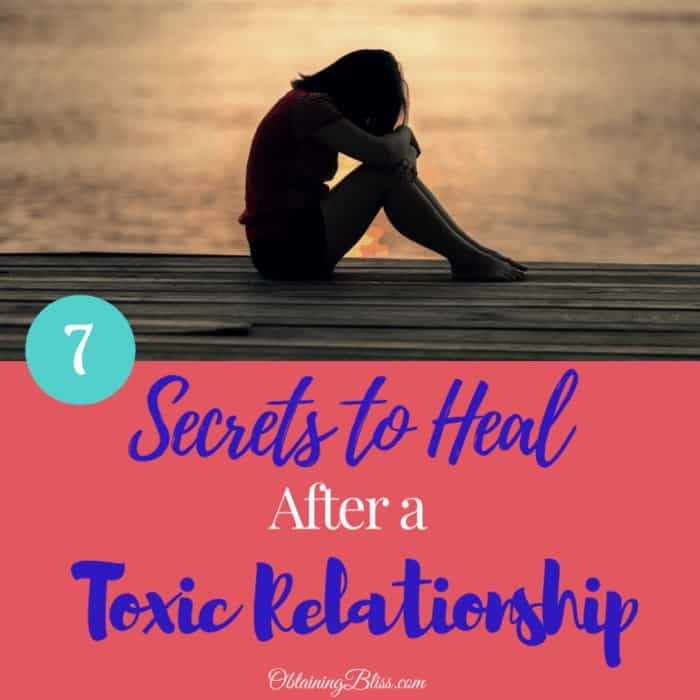 7 Secrets to Heal After a Toxic Relationship