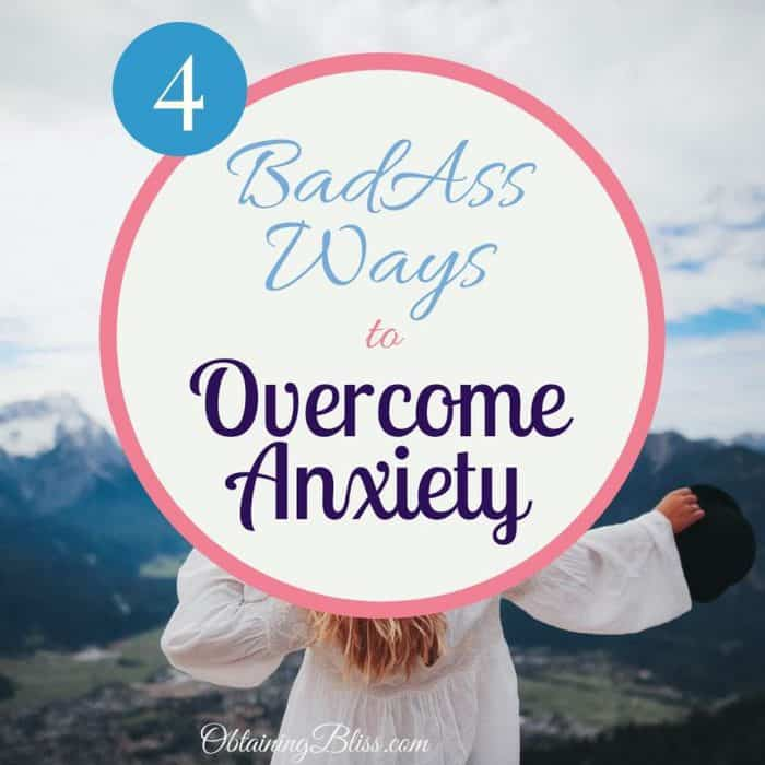 4 Badass Ways to Overcome Anxiety