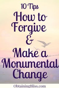 Tips on How to Forgive and Make a Monumental Change